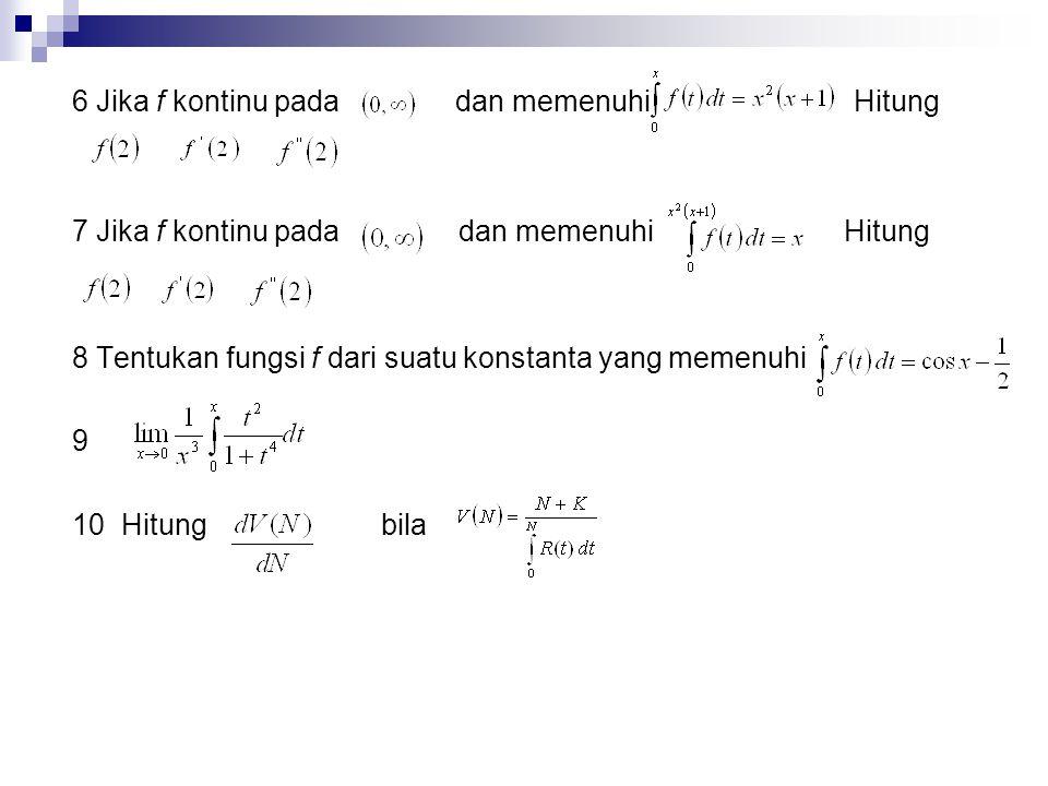 6 Jika f kontinu pada dan memenuhi Hitung 7 Jika f kontinu pada dan memenuhi Hitung 8 Tentukan fungsi f dari suatu konstanta yang memenuhi 9 10 Hitung bila