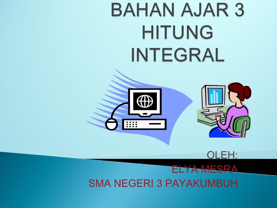  Hitung integral Hitung integral  Bahan Ajar 3 Bahan Ajar 3  SK dan KD SK dan KD  Indikator Indikator  Penyelesaian Integral Penyelesaian Integra