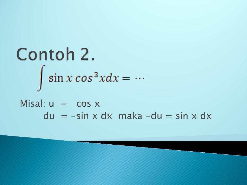  Misal U = 2X -7  du = 2 dx dx =  Kunci: + c