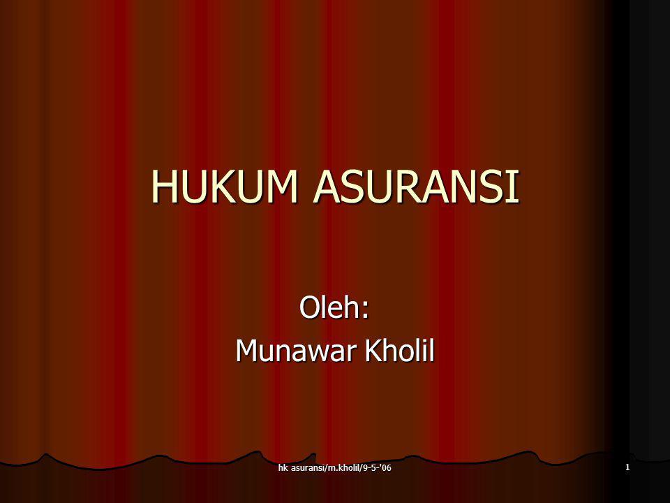 hk asuransi/m.kholil/9-5-'06 1 HUKUM ASURANSI Oleh: Munawar Kholil