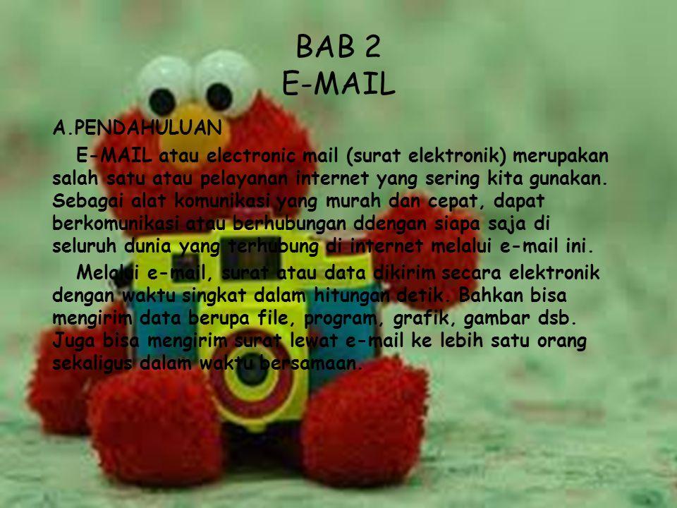 BAB 2 E-MAIL A.PENDAHULUAN E-MAIL atau electronic mail (surat elektronik) merupakan salah satu atau pelayanan internet yang sering kita gunakan. Sebag