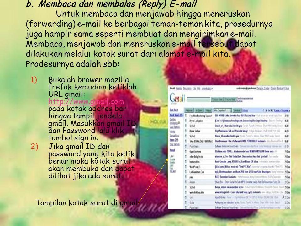 b. Membaca dan membalas (Reply) E-mail Untuk membaca dan menjawab hingga meneruskan (forwarding) e-mail ke berbagai teman-teman kita, prosedurnya juga