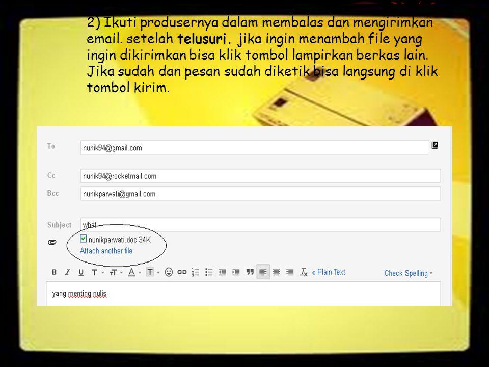 2) Ikuti produsernya dalam membalas dan mengirimkan email. setelah telusuri. jika ingin menambah file yang ingin dikirimkan bisa klik tombol lampirkan