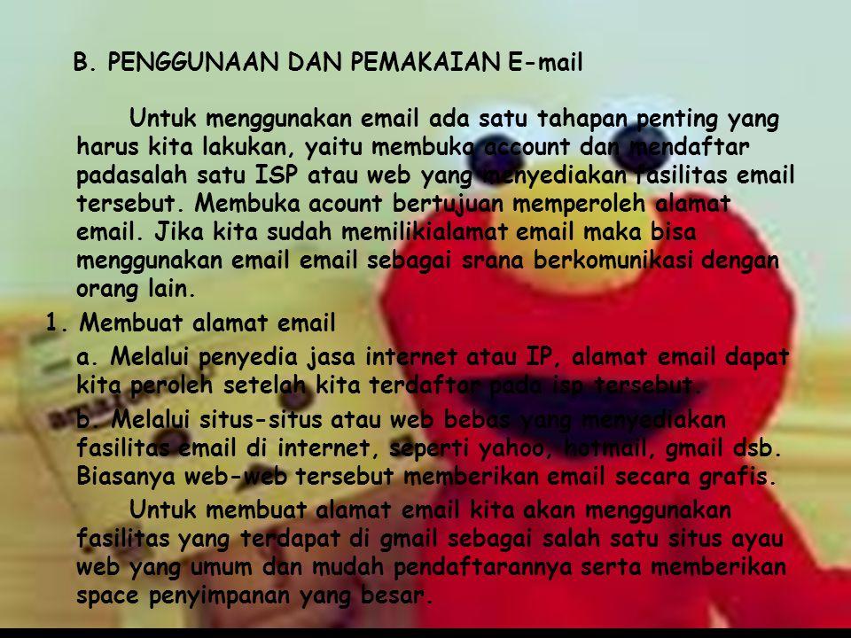 B. PENGGUNAAN DAN PEMAKAIAN E-mail Untuk menggunakan email ada satu tahapan penting yang harus kita lakukan, yaitu membuka account dan mendaftar padas