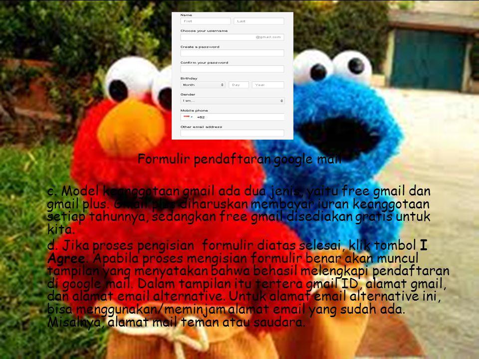 Formulir pendaftaran google mail c. Model keanggotaan gmail ada dua jenis, yaitu free gmail dan gmail plus. Gmail plus diharuskan membayar iuran keang