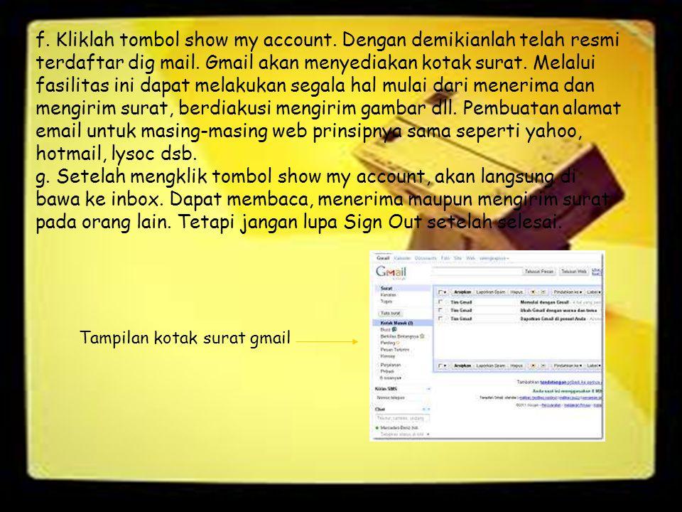 f. Kliklah tombol show my account. Dengan demikianlah telah resmi terdaftar dig mail. Gmail akan menyediakan kotak surat. Melalui fasilitas ini dapat