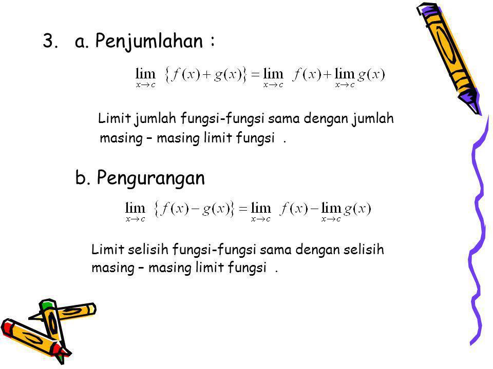 3.a.Penjumlahan : Limit jumlah fungsi-fungsi sama dengan jumlah masing – masing limit fungsi.
