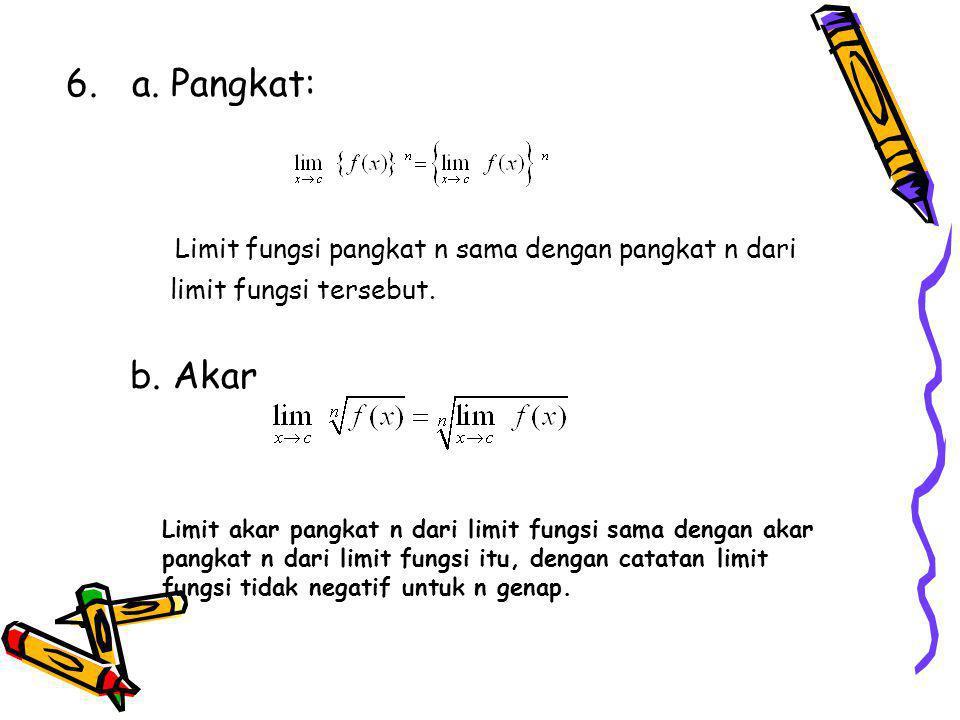 6.a. Pangkat: Limit fungsi pangkat n sama dengan pangkat n dari limit fungsi tersebut.
