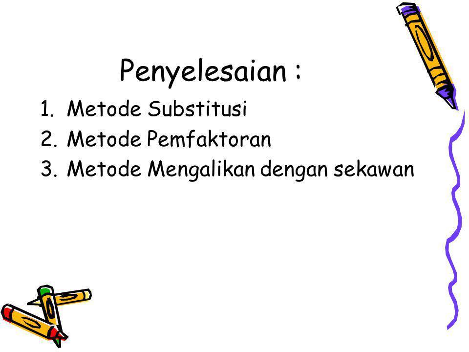 Penyelesaian : 1.Metode Substitusi 2.Metode Pemfaktoran 3.Metode Mengalikan dengan sekawan