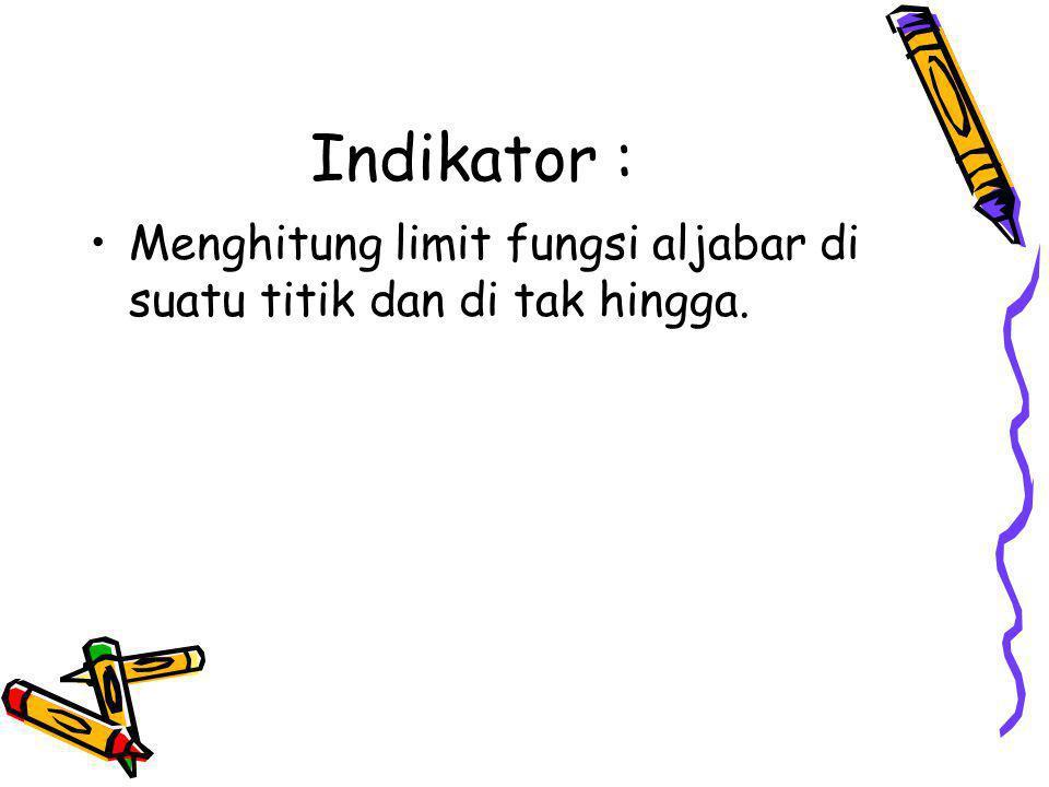 Indikator : Menghitung limit fungsi aljabar di suatu titik dan di tak hingga.