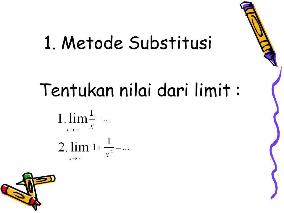 1. Metode Substitusi Tentukan nilai dari limit :