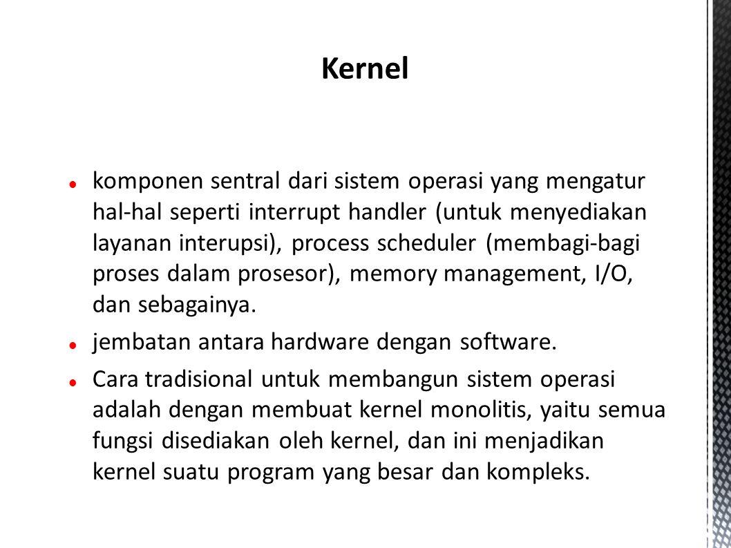 komponen sentral dari sistem operasi yang mengatur hal-hal seperti interrupt handler (untuk menyediakan layanan interupsi), process scheduler (membagi-bagi proses dalam prosesor), memory management, I/O, dan sebagainya.