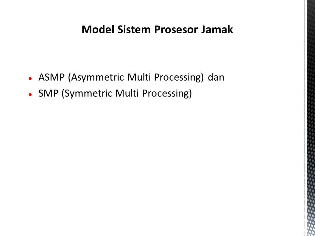 ASMP (Asymmetric Multi Processing) dan SMP (Symmetric Multi Processing) Model Sistem Prosesor Jamak