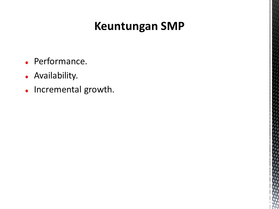 Performance. Availability. Incremental growth. Keuntungan SMP