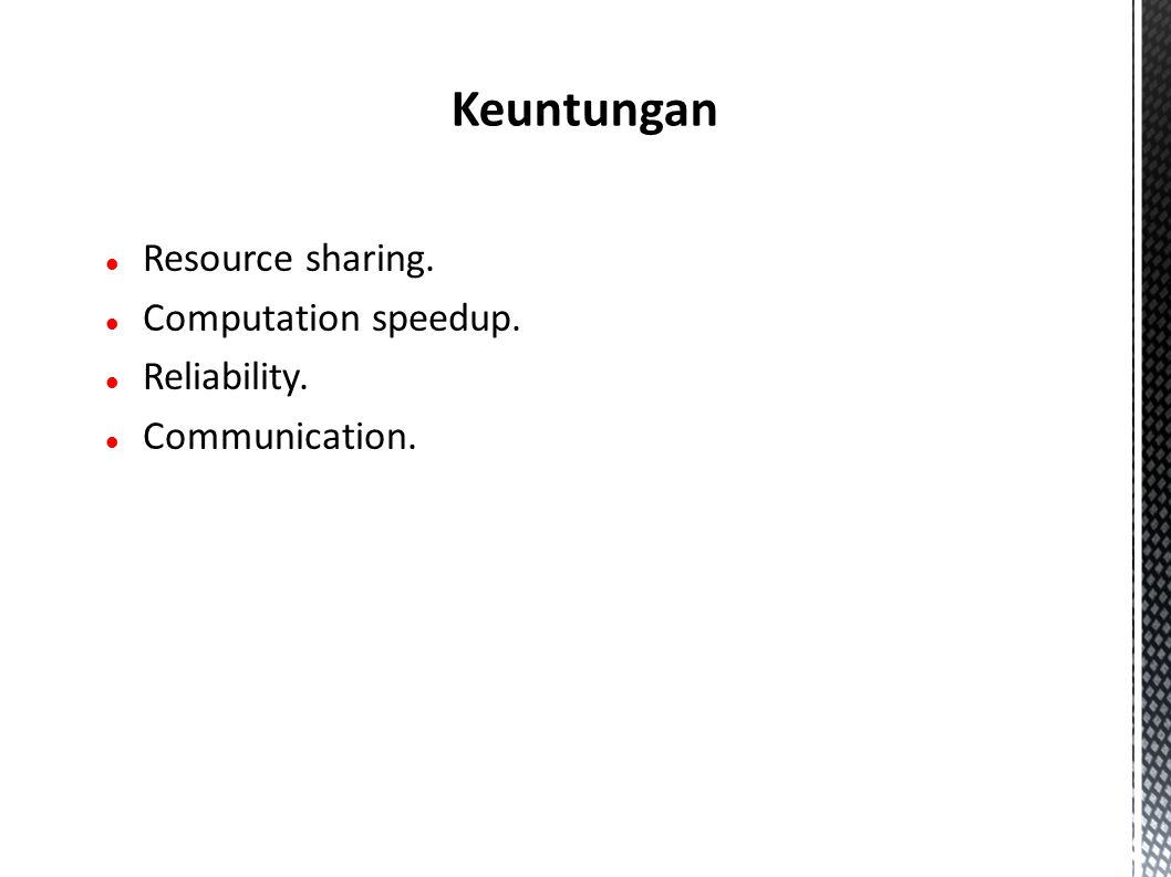 Resource sharing. Computation speedup. Reliability. Communication. Keuntungan