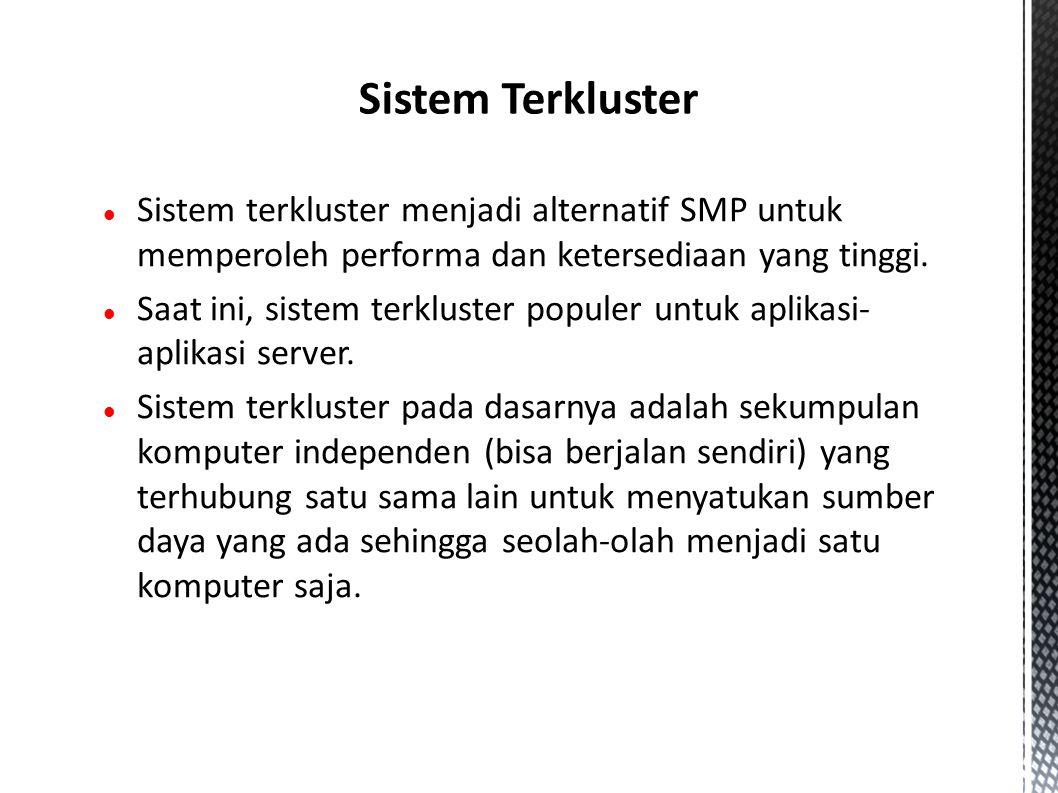 Sistem terkluster menjadi alternatif SMP untuk memperoleh performa dan ketersediaan yang tinggi.