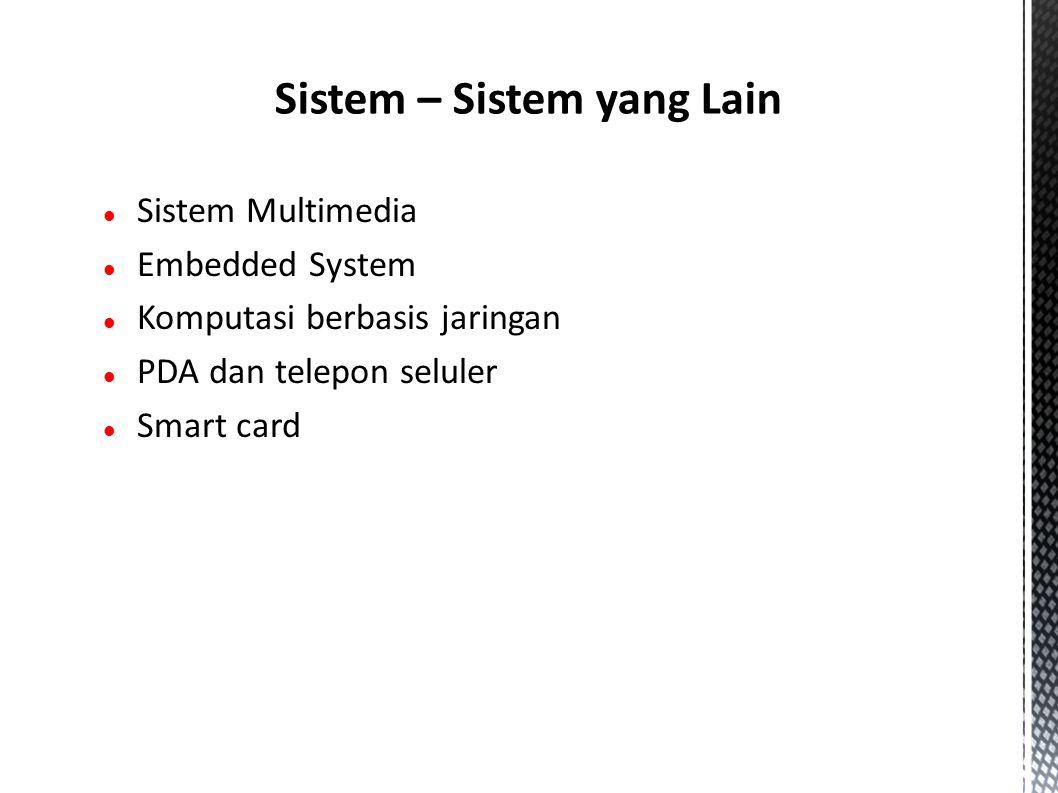 Sistem Multimedia Embedded System Komputasi berbasis jaringan PDA dan telepon seluler Smart card Sistem – Sistem yang Lain