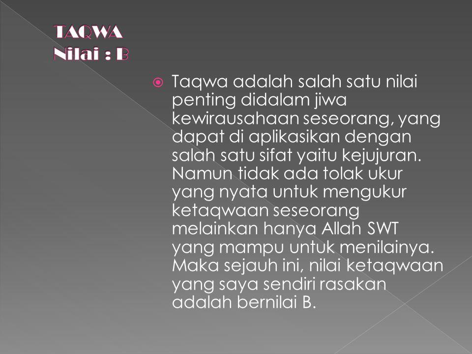  Taqwa adalah salah satu nilai penting didalam jiwa kewirausahaan seseorang, yang dapat di aplikasikan dengan salah satu sifat yaitu kejujuran.