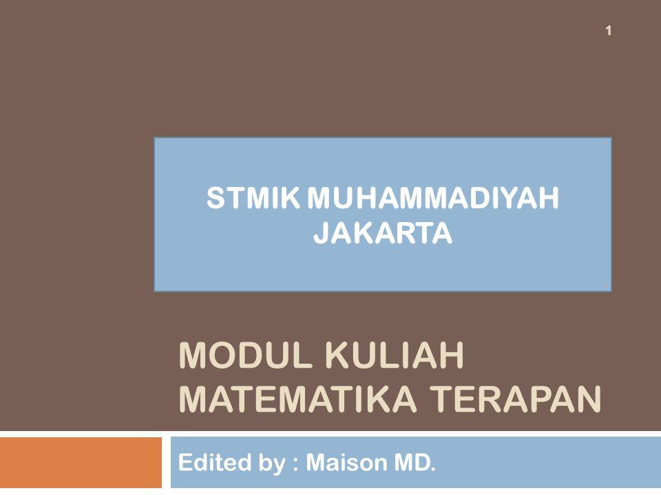 MODUL KULIAH MATEMATIKA TERAPAN Edited by : Maison MD. 1 STMIK MUHAMMADIYAH JAKARTA