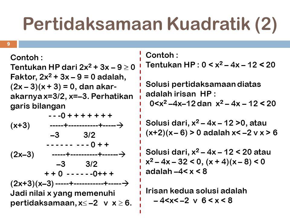 Pertidaksamaan Kuadratik (2) 9 Contoh : Tentukan HP dari 2x 2 + 3x – 9  0 Faktor, 2x 2 + 3x – 9 = 0 adalah, (2x – 3)(x + 3) = 0, dan akar- akarnya x=