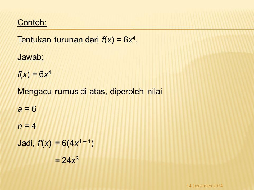 Contoh: Tentukan turunan dari f(x) = 6x 4.