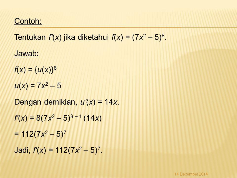 Contoh: Tentukan f (x) jika diketahui f(x) = (7x 2 – 5) 8.