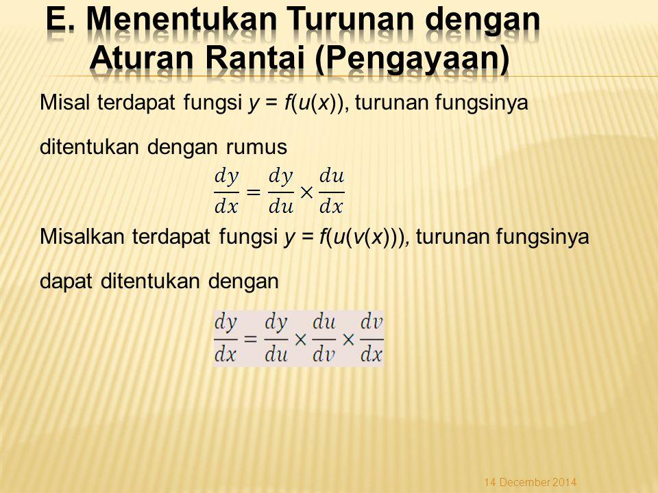 Misal terdapat fungsi y = f(u(x)), turunan fungsinya ditentukan dengan rumus Misalkan terdapat fungsi y = f(u(v(x))), turunan fungsinya dapat ditentukan dengan 14 December 2014