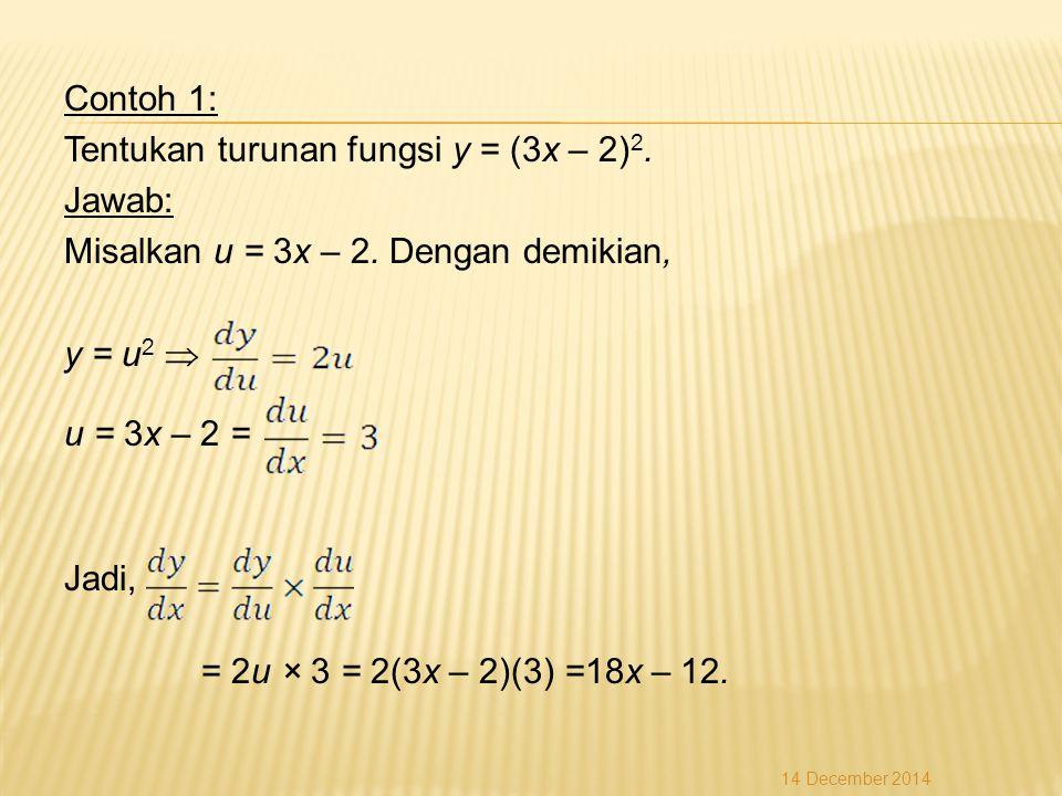 Contoh 1: Tentukan turunan fungsi y = (3x – 2) 2.Jawab: Misalkan u = 3x – 2.