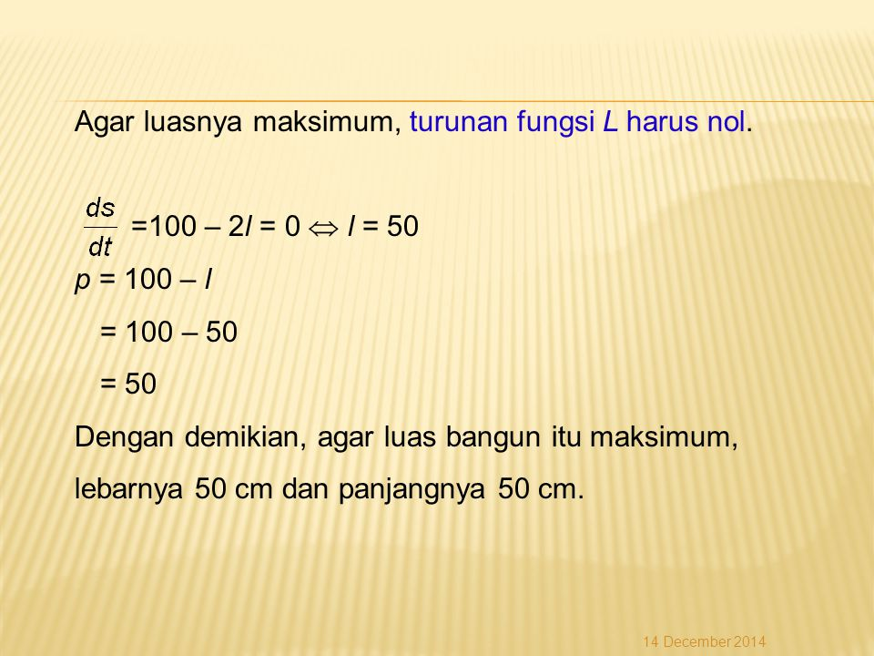 Agar luasnya maksimum, turunan fungsi L harus nol.