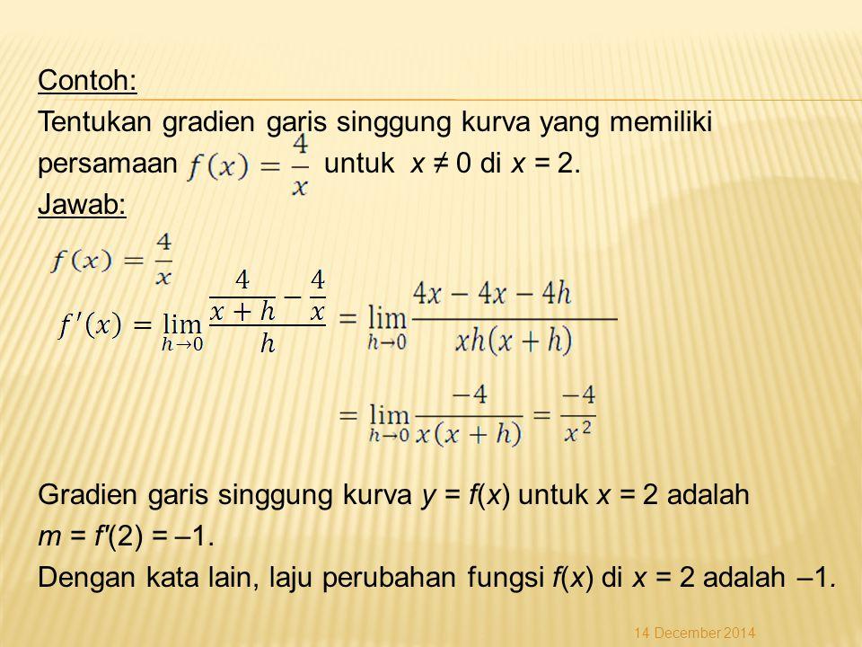 Contoh: Tentukan gradien garis singgung kurva yang memiliki persamaan untuk x ≠ 0 di x = 2.