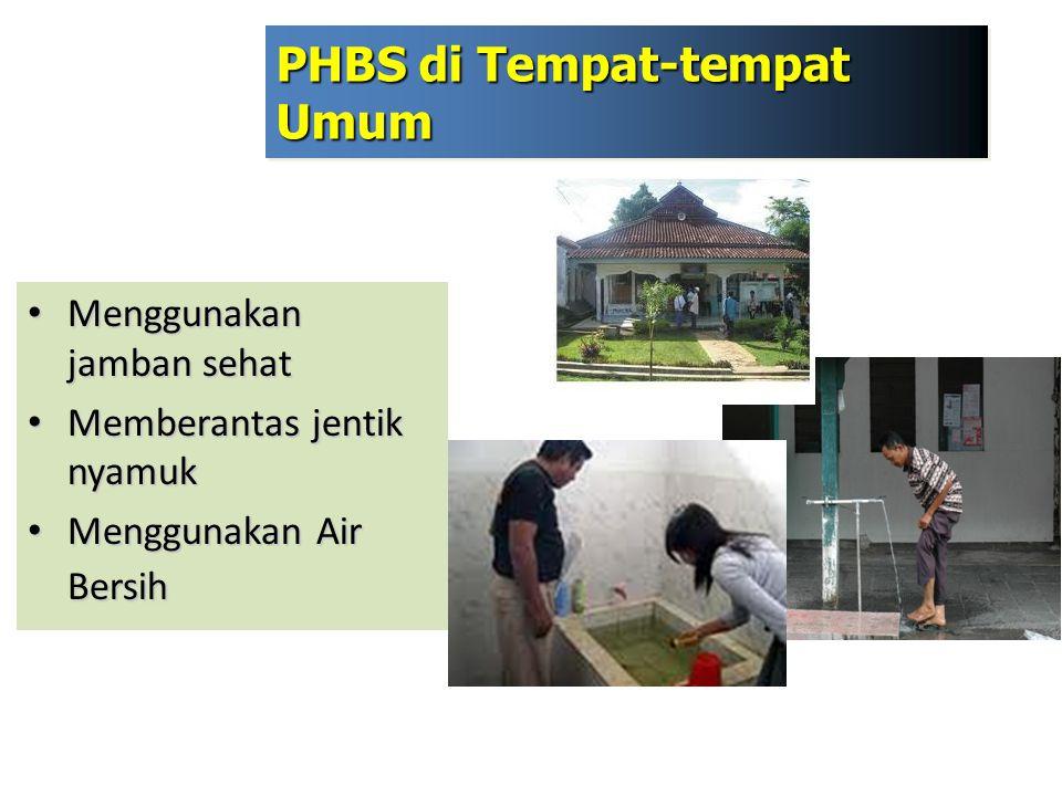 PHBS di Tempat-tempat Umum Menggunakan jamban sehat Menggunakan jamban sehat Memberantas jentik nyamuk Memberantas jentik nyamuk Menggunakan Air Bersi
