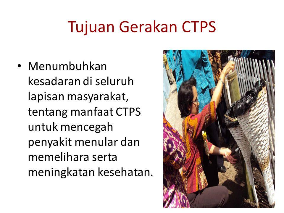Tujuan Gerakan CTPS Menumbuhkan kesadaran di seluruh lapisan masyarakat, tentang manfaat CTPS untuk mencegah penyakit menular dan memelihara serta men