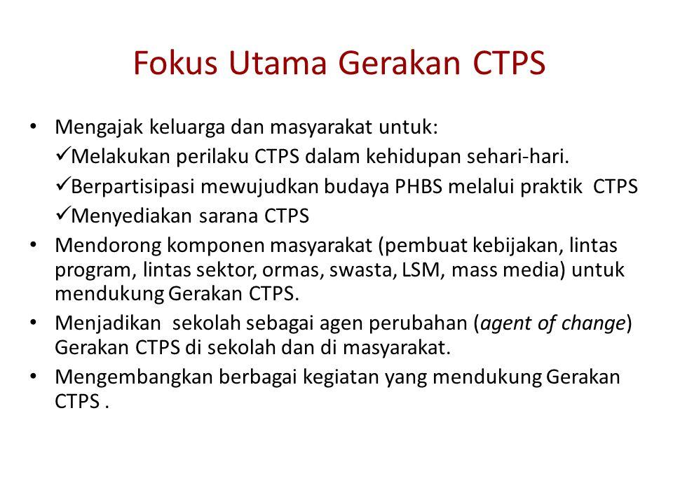 Fokus Utama Gerakan CTPS Mengajak keluarga dan masyarakat untuk: Melakukan perilaku CTPS dalam kehidupan sehari-hari.
