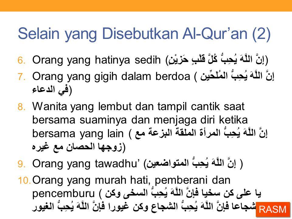 Selain yang Disebutkan Al-Qur'an (2) 6. Orang yang hatinya sedih (إِنَّ اللَّهَ يُحِبُّ كُلَّ قَلْبٍِ حَزِيْنٍ) 7. Orang yang gigih dalam berdoa (إِنّ