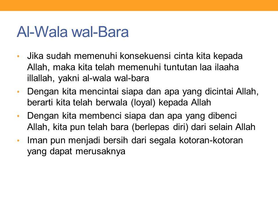Al-Wala wal-Bara Jika sudah memenuhi konsekuensi cinta kita kepada Allah, maka kita telah memenuhi tuntutan laa ilaaha illallah, yakni al-wala wal-bar