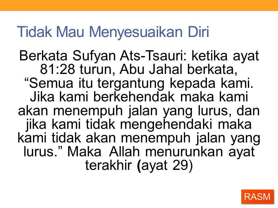"""Tidak Mau Menyesuaikan Diri Berkata Sufyan Ats-Tsauri: ketika ayat 81:28 turun, Abu Jahal berkata, """"Semua itu tergantung kepada kami. Jika kami berkeh"""