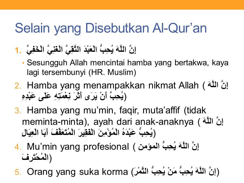 Selain yang Disebutkan Al-Qur'an 1. إِنَّ اللَّهَ يُحِبُّ الْعَبْدَ التَّقِيَّ الْغَنِيَّ الْخَفِيَّ Sesungguh Allah mencintai hamba yang bertakwa, ka