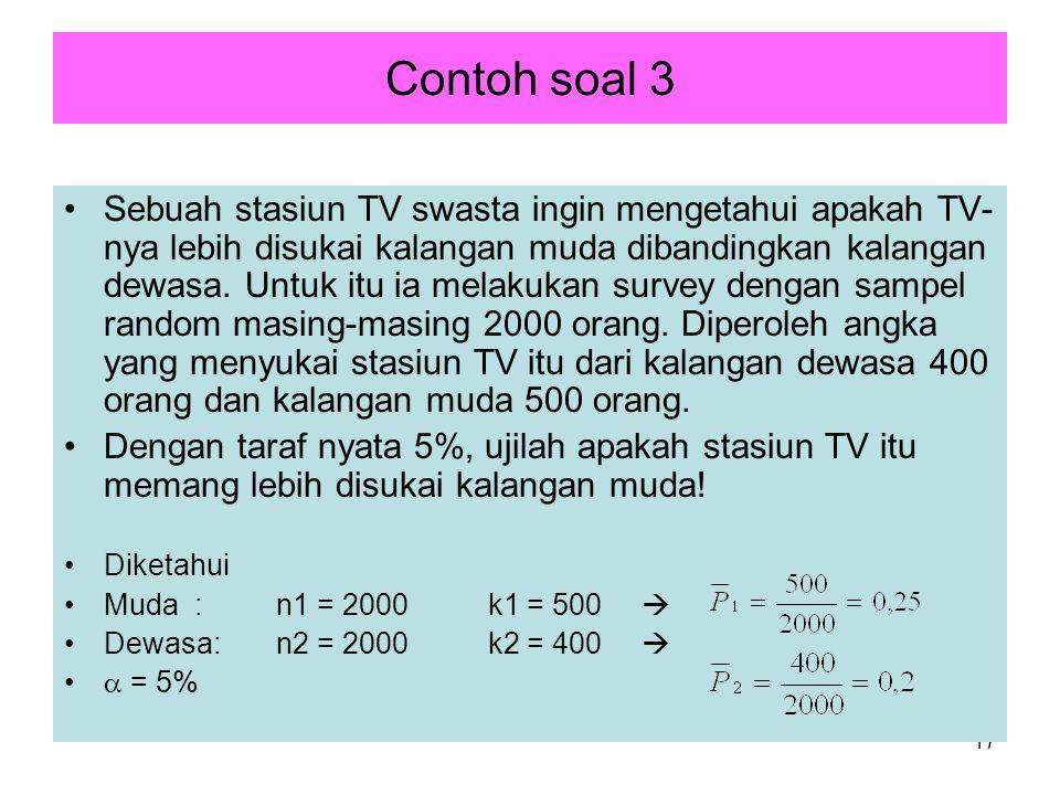17 Contoh soal 3 Sebuah stasiun TV swasta ingin mengetahui apakah TV- nya lebih disukai kalangan muda dibandingkan kalangan dewasa.