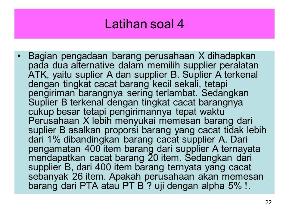22 Latihan soal 4 Bagian pengadaan barang perusahaan X dihadapkan pada dua alternative dalam memilih supplier peralatan ATK, yaitu suplier A dan supplier B.