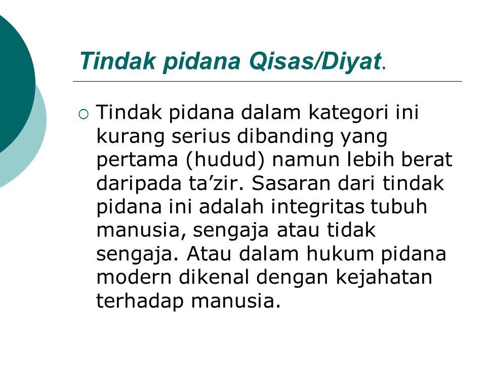 Tindak pidana Qisas/Diyat.  Tindak pidana dalam kategori ini kurang serius dibanding yang pertama (hudud) namun lebih berat daripada ta'zir. Sasaran