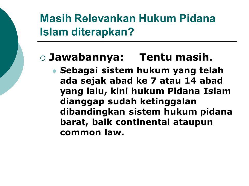 Masih Relevankan Hukum Pidana Islam diterapkan?  Jawabannya: Tentu masih. Sebagai sistem hukum yang telah ada sejak abad ke 7 atau 14 abad yang lalu,