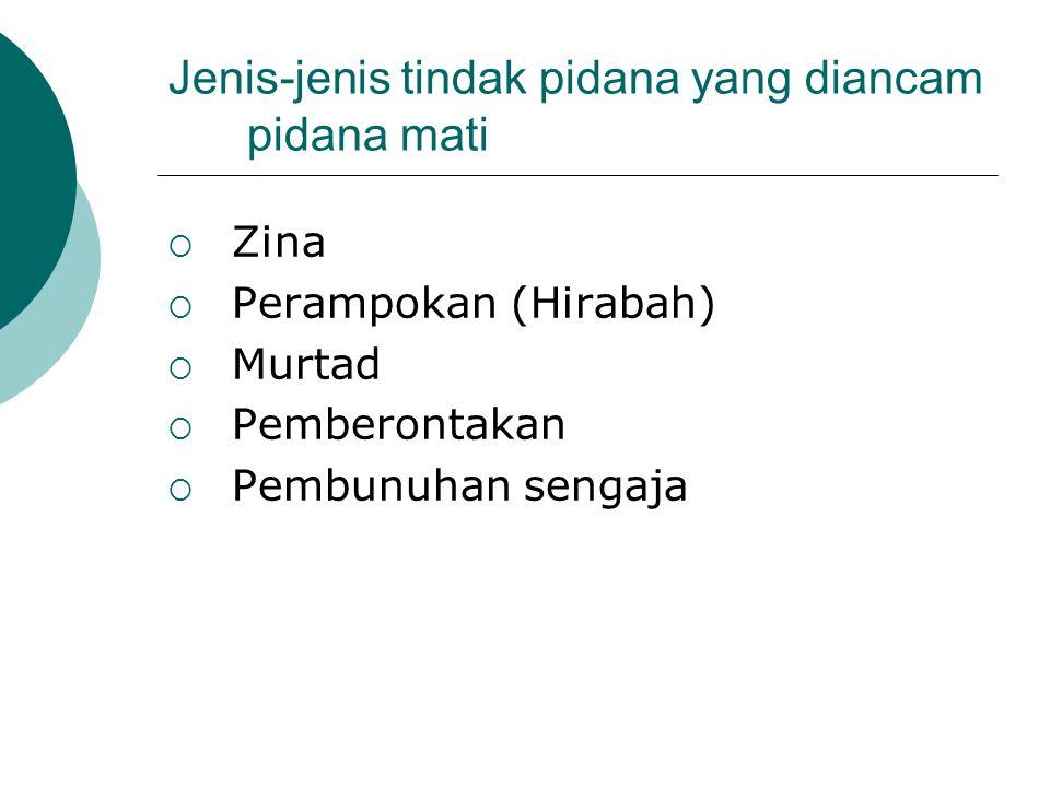Jenis-jenis tindak pidana yang diancam pidana mati  Zina  Perampokan (Hirabah)  Murtad  Pemberontakan  Pembunuhan sengaja