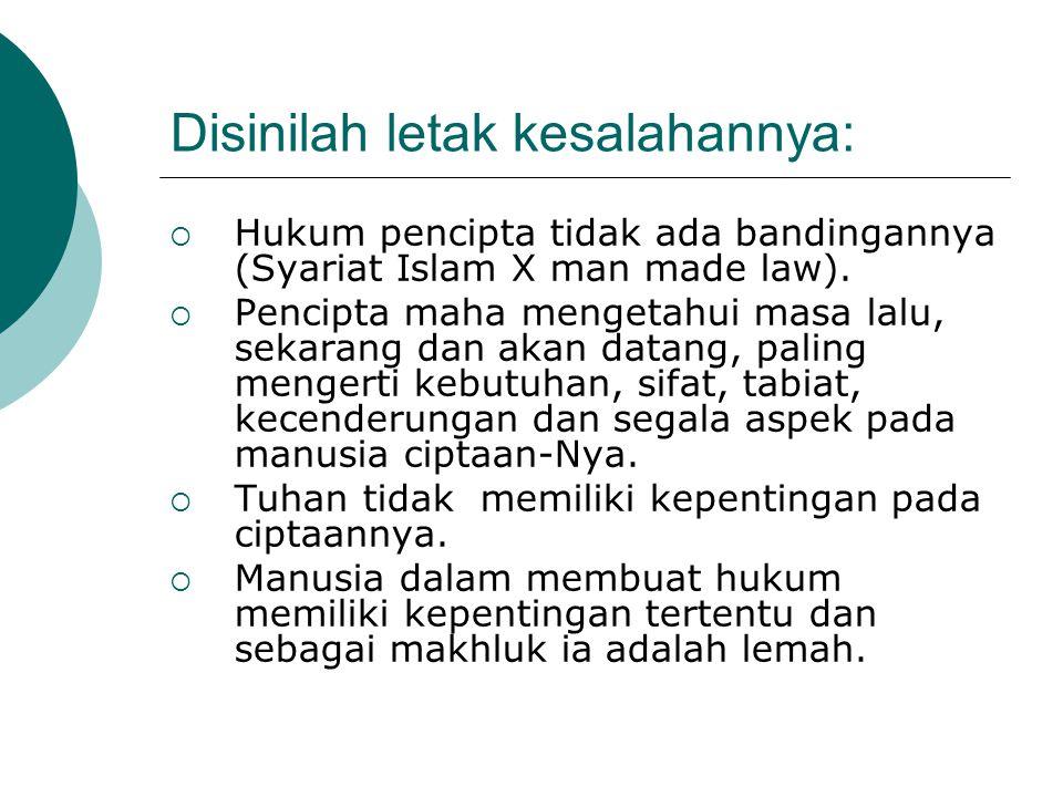 Disinilah letak kesalahannya:  Hukum pencipta tidak ada bandingannya (Syariat Islam X man made law).  Pencipta maha mengetahui masa lalu, sekarang d