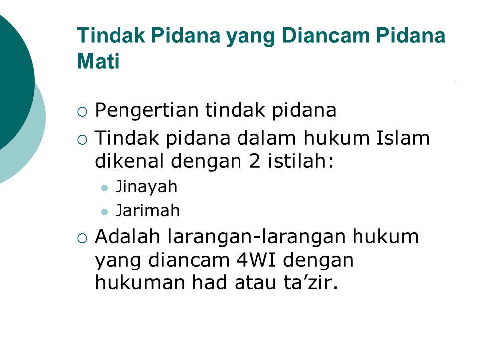Tindak Pidana yang Diancam Pidana Mati  Pengertian tindak pidana  Tindak pidana dalam hukum Islam dikenal dengan 2 istilah: Jinayah Jarimah  Adalah
