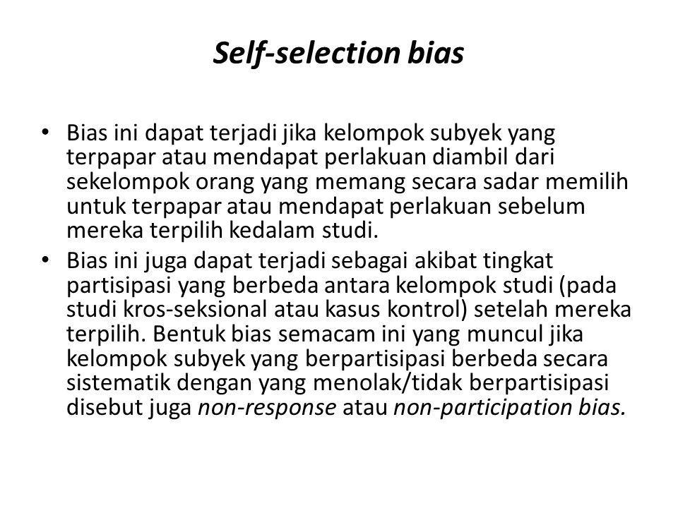 Self-selection bias Bias ini dapat terjadi jika kelompok subyek yang terpapar atau mendapat perlakuan diambil dari sekelompok orang yang memang secara