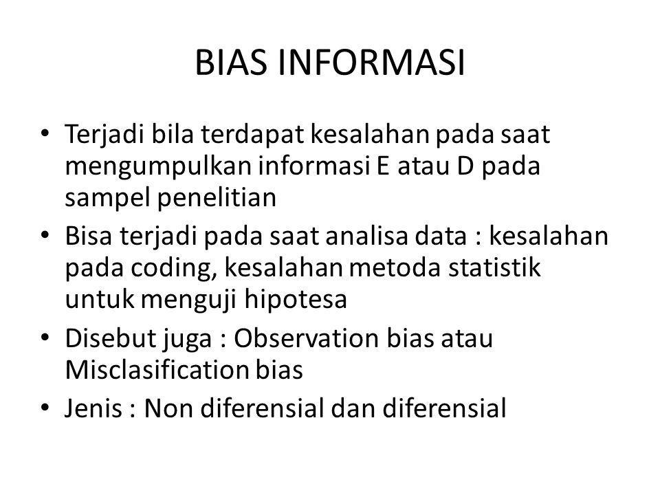 BIAS INFORMASI Terjadi bila terdapat kesalahan pada saat mengumpulkan informasi E atau D pada sampel penelitian Bisa terjadi pada saat analisa data :