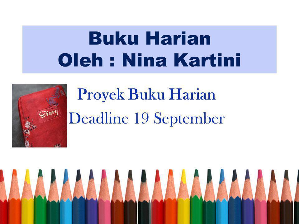 Buku Harian Oleh : Nina Kartini Proyek Buku Harian Deadline 19 September
