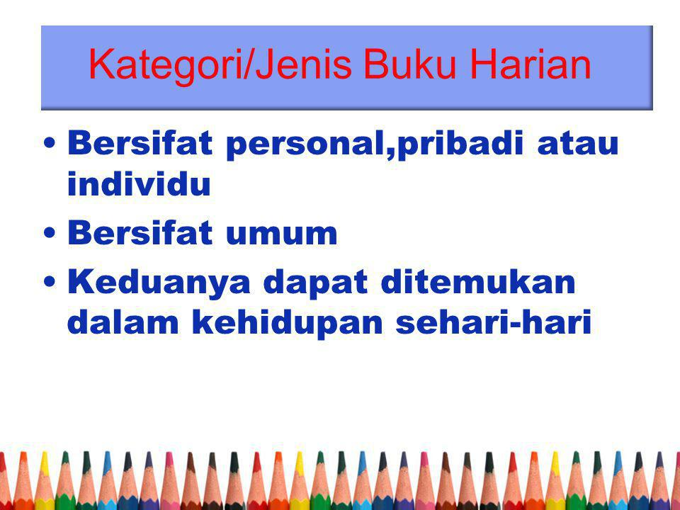 Kategori/Jenis Buku Harian Bersifat personal,pribadi atau individu Bersifat umum Keduanya dapat ditemukan dalam kehidupan sehari-hari