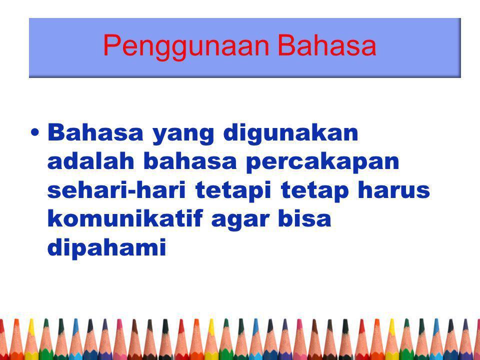Penggunaan Bahasa Bahasa yang digunakan adalah bahasa percakapan sehari-hari tetapi tetap harus komunikatif agar bisa dipahami