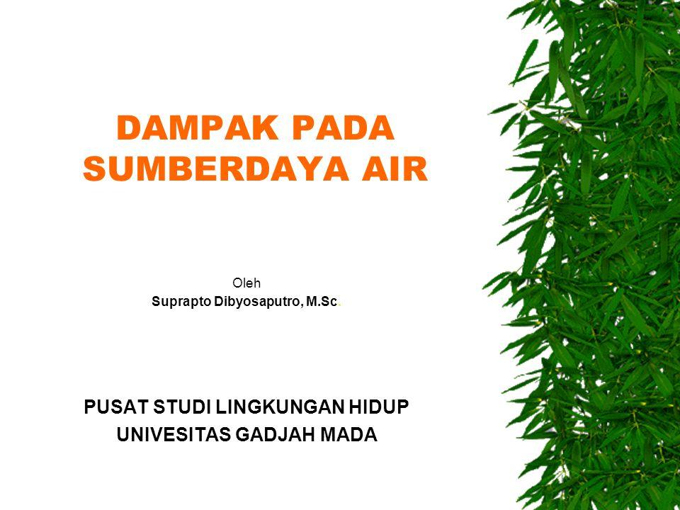 DAMPAK PADA SUMBERDAYA AIR Oleh Suprapto Dibyosaputro, M.Sc.